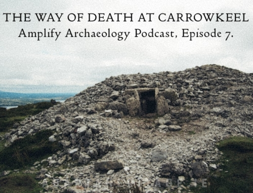 Amplify Archaeology Podcast – Episode 7 – Carrowkeel
