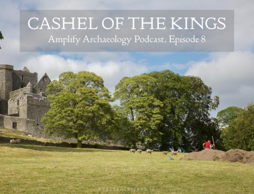 Amplify Archaeology Podcast – Episode 8 – Cashel of the Kings