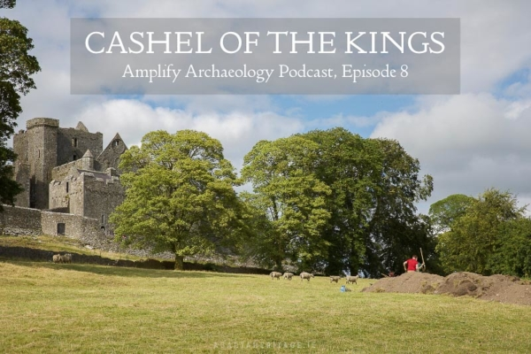 Cashel of the Kings Amplify Archaeology Podcast