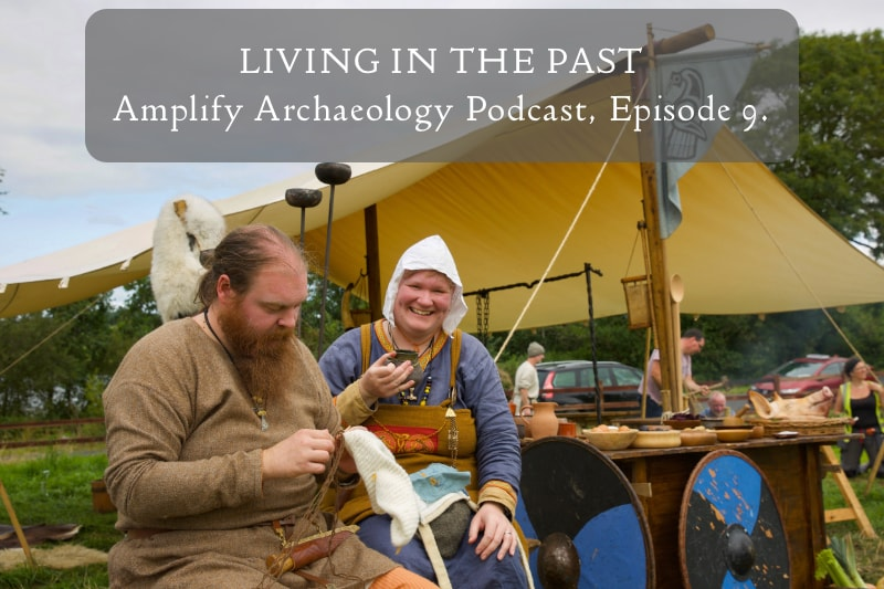 Living in the Past Amplify Archaeology Podcast on Living History
