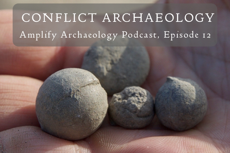 Conflict Archaeology Amplify Archaeology Podcast